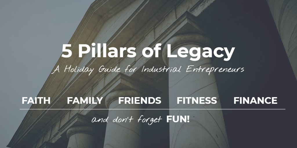 5 Pillars of Legacy: A Holiday Guide for Industrial Entrepreneurs